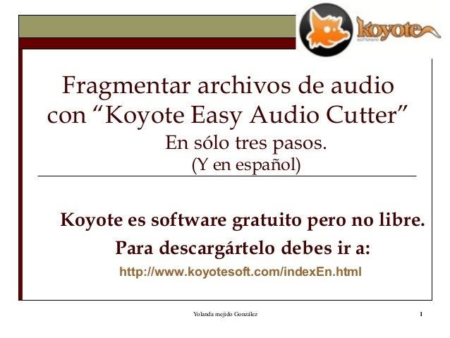 """Fragmentar archivos de audio con """"Koyote Easy Audio Cutter"""" En sólo tres pasos. (Y en español)  Koyote es software gratuit..."""