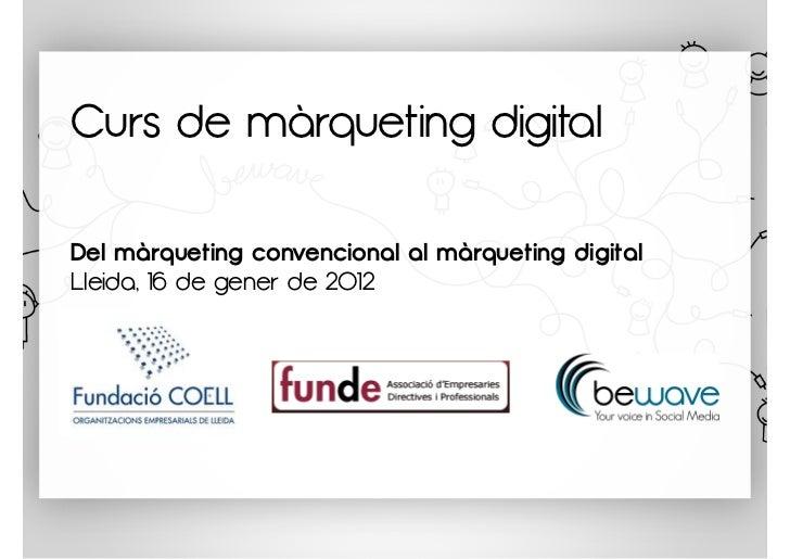 Curs de màrqueting digitalDel màrqueting convencional al màrqueting digitalLleida, 16 de gener de 2012