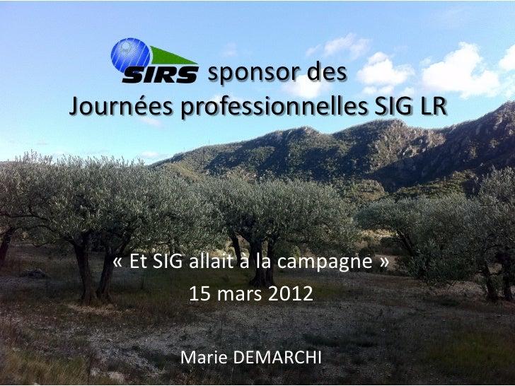 sponsor desJournées professionnelles SIG LR   « Et SIG allait à la campagne »            15 mars 2012          Marie DEMAR...