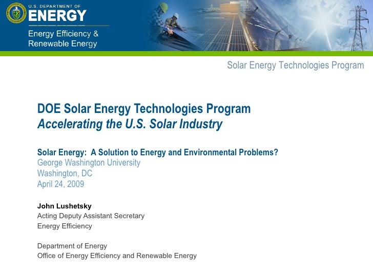 DOE Solar Energy Technologies Program Accelerating the U.S. Solar Industry Solar Energy:  A Solution to Energy and Environ...