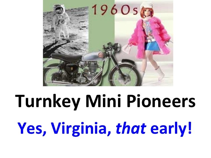 Turnkey Mini Pioneers Yes, Virginia,  that  early!