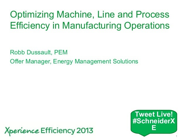 Schneider Electric 1- Division - Name – DateOptimizing Machine, Line and ProcessEfficiency in Manufacturing OperationsRobb...