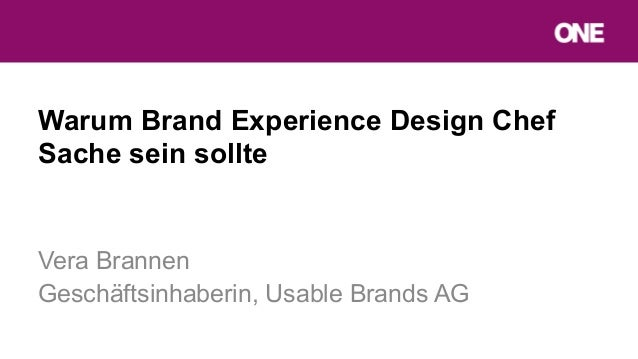 Warum Brand Experience Design ChefSache sein sollteVera BrannenGeschäftsinhaberin, Usable Brands AG
