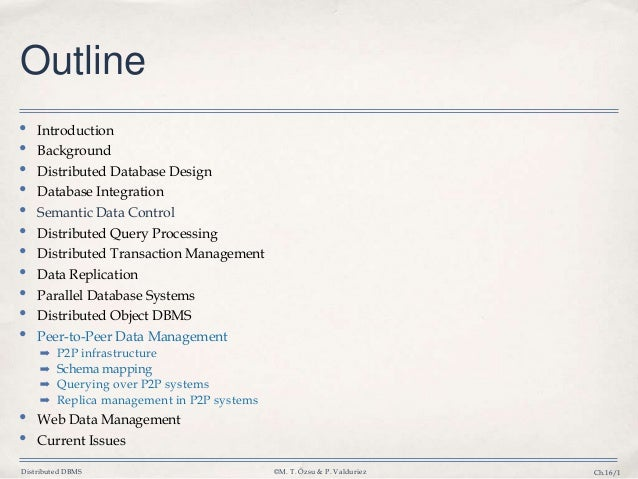 Distributed DBMS ©M. T. Özsu & P. Valduriez Ch.16/1 Outline • Introduction • Background • Distributed Database Design • Da...