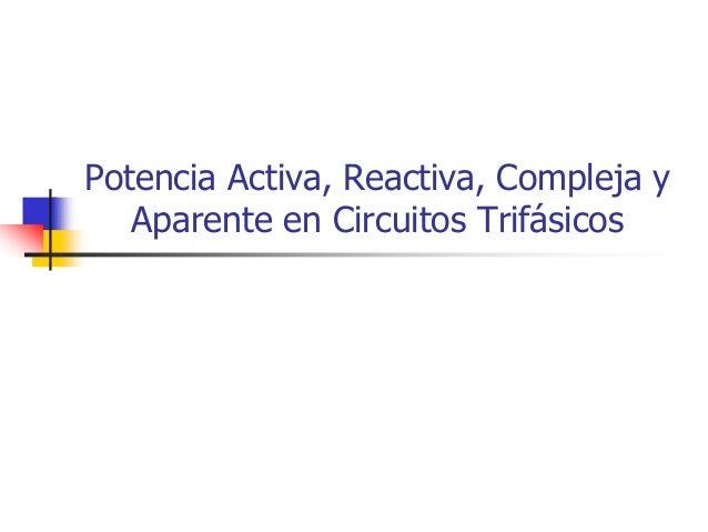 Potencia Activa, Reactiva, Compleja yAparente en Circuitos Trifásicos