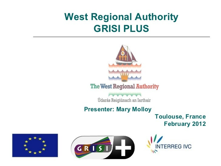West Regional Authority     GRISI PLUS   Presenter: Mary Molloy                            Toulouse, France               ...