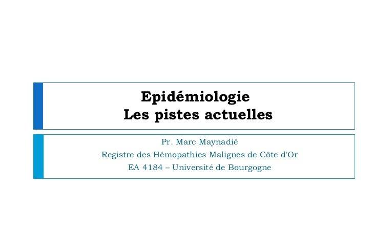 Epidémiologie     Les pistes actuelles              Pr. Marc MaynadiéRegistre des Hémopathies Malignes de Côte dOr      EA...