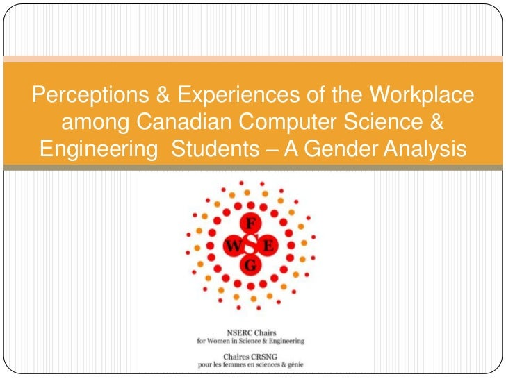 Perceptions & Experiences of the Workplace   among Canadian Computer Science & Engineering Students – A Gender Analysis
