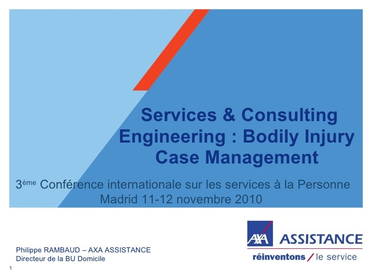 Services & Consulting Engineering : Bodily Injury Case Management Philippe RAMBAUD – AXA ASSISTANCE Directeur de la BU D...