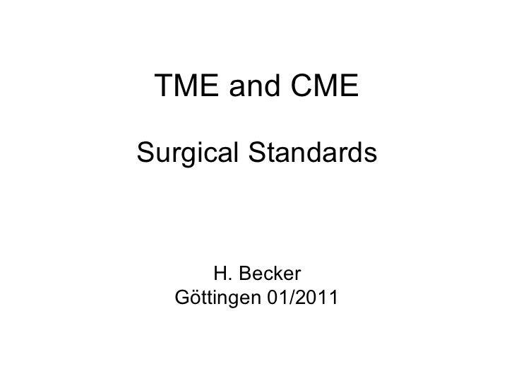TME and CME Surgical Standards H. Becker Göttingen 01/2011