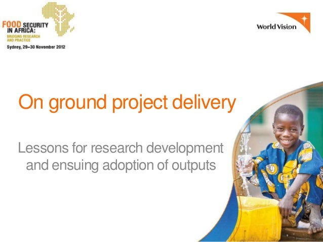 On ground project delivery: Lessons for research development and ensuing adoption of outputs
