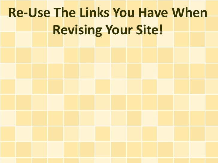 Re-Use The Links You Have When       Revising Your Site!