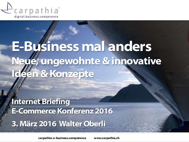 carpathia: e-business.competence www.carpathia.ch E-Business mal anders Neue, ungewohnte & innovative Ideen & Konzepte Int...