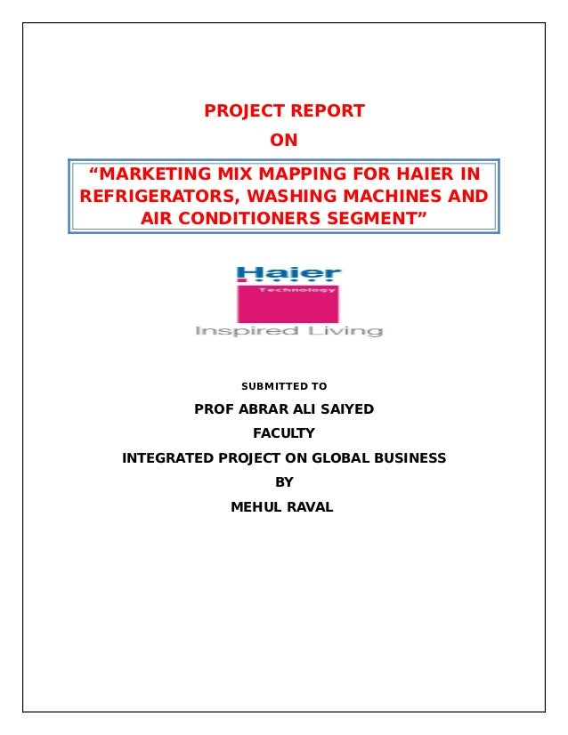 """PROJECT REPORT                    ON """"MARKETING MIX MAPPING FOR HAIER INREFRIGERATORS, WASHING MACHINES AND     AIR CONDIT..."""