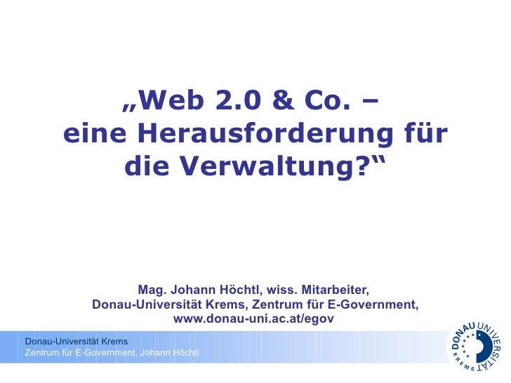 """"""" Web 2.0 & Co. –  eine Herausforderung für die Verwaltung?"""" Mag. Johann Höchtl, wiss. Mitarbeiter,  Donau-Universität Kre..."""