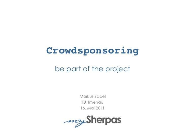 Crowdsponsoring be part of the project        Markus Zabel        TU Illmenau        16. Mai 2011