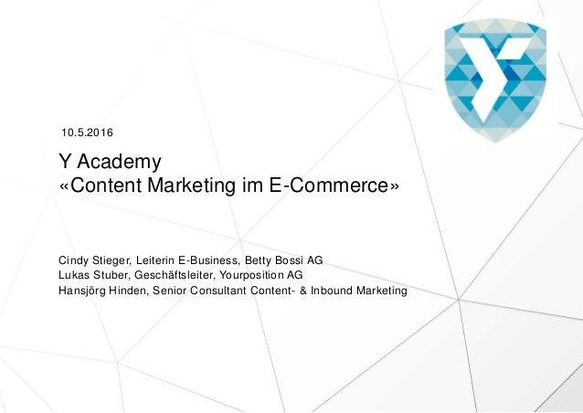 Y Academy «Content Marketing im E-Commerce» Cindy Stieger, Leiterin E-Business, Betty Bossi AG Lukas Stuber, Geschäftsleit...
