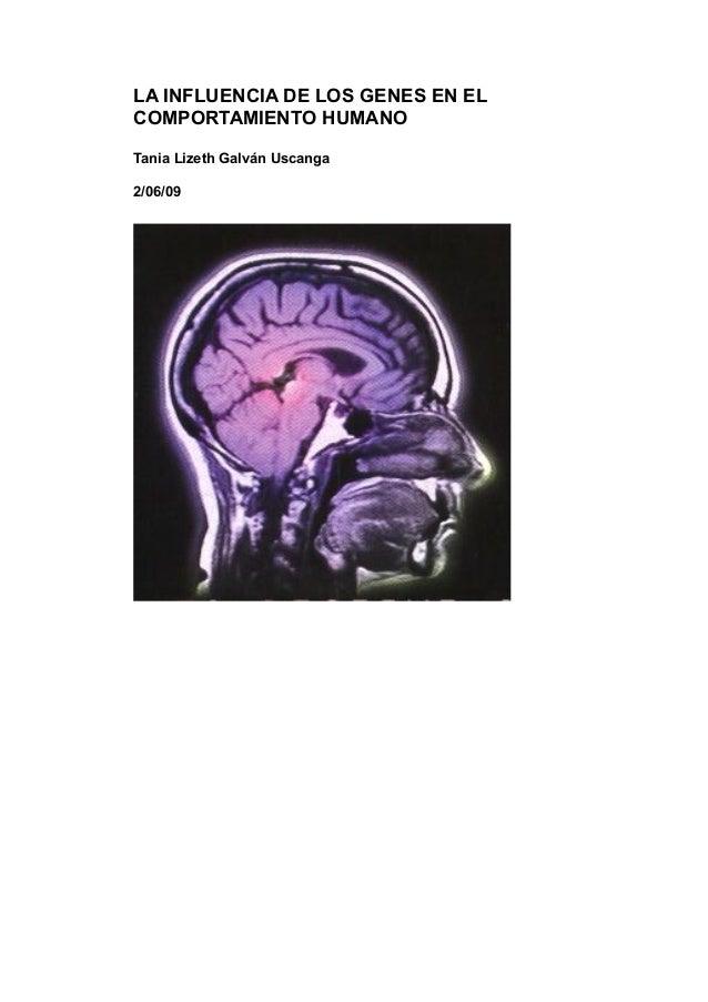 LA INFLUENCIA DE LOS GENES EN ELCOMPORTAMIENTO HUMANOTania Lizeth Galván Uscanga2/06/09