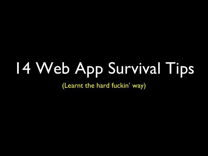 14 Web App Survival Tips       (Learnt the hard fuckin' way)