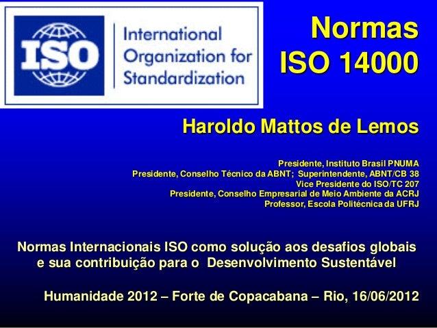 Normas                                                   ISO 14000                            Haroldo Mattos de Lemos     ...