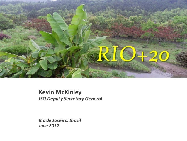 RIO+20Kevin McKinleyISO Deputy Secretary GeneralRio de Janeiro, BrazilJune 2012