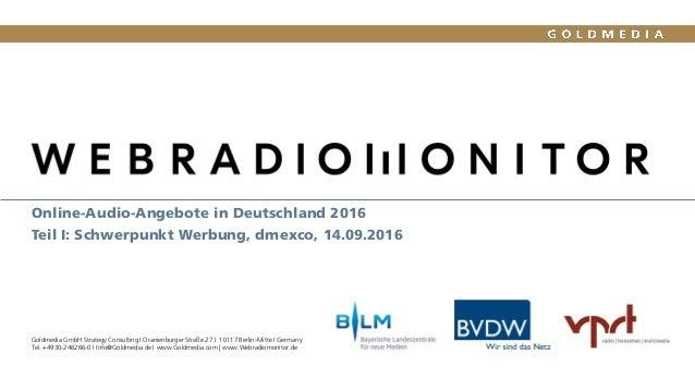 Webradiomonitor 2016 Online-Audio-Angebote in Deutschland 2016 Teil I: Schwerpunkt Werbung, dmexco, 14.09.2016 Goldmedia G...