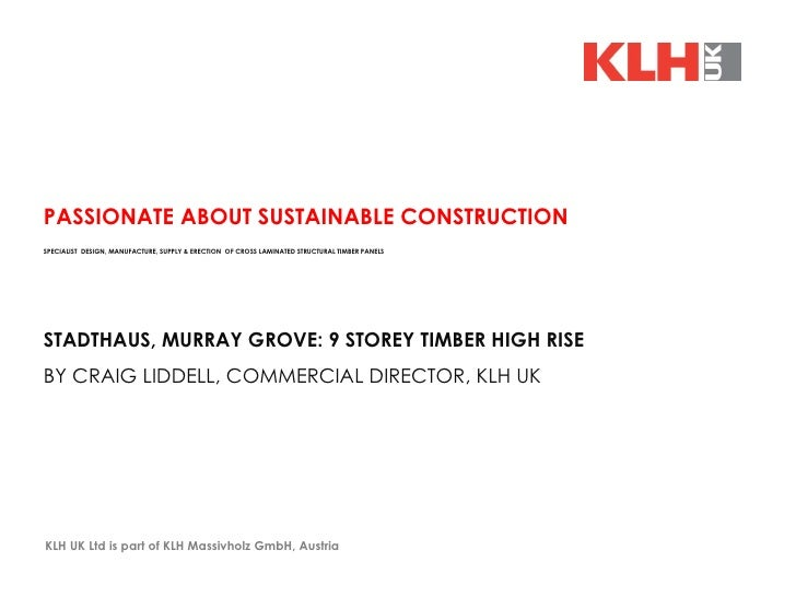 KLH UK Ltd is part of KLH Massivholz GmbH, Austria  PASSIONATE ABOUT SUSTAINABLE CONSTRUCTION SPECIALIST  DESIGN, MANUFACT...