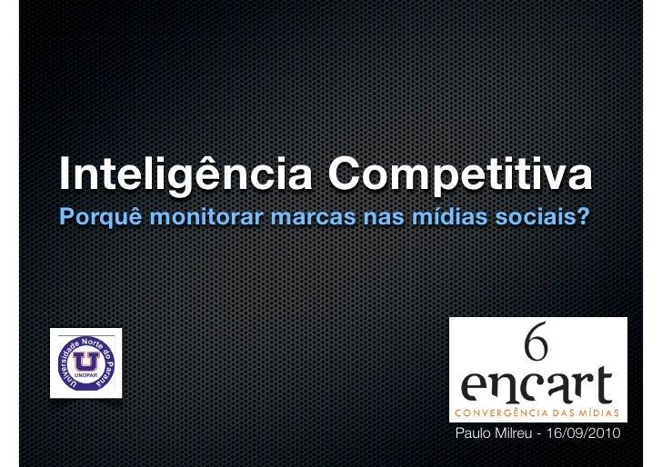 Inteligência Competitiva Porquê monitorar marcas nas mídias sociais?                                     Paulo Milreu - 16...