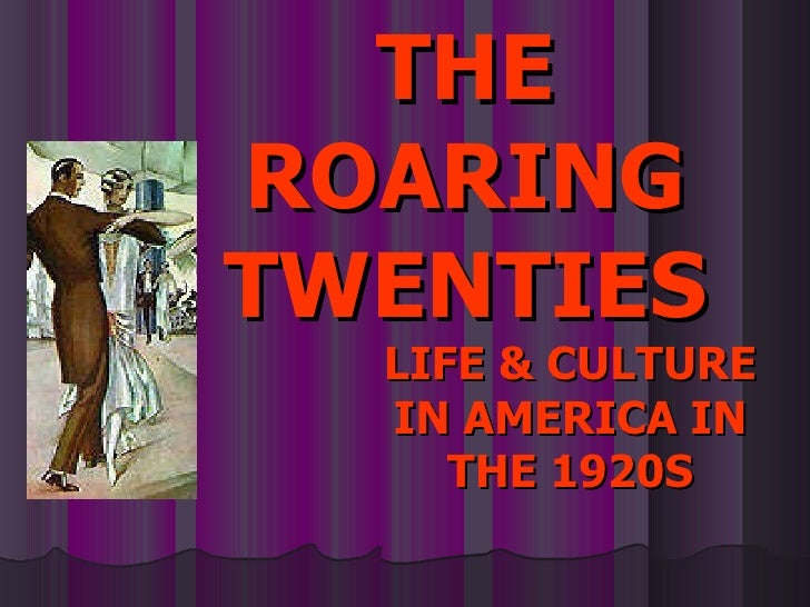 LIFE & CULTURE IN AMERICA IN THE 1920S THE ROARING TWENTIES