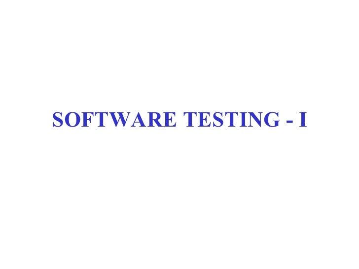 SOFTWARE TESTING - I