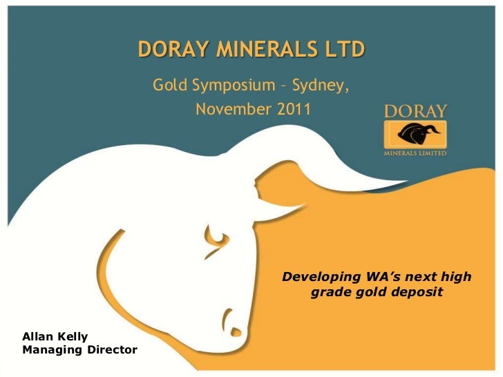 DORAY MINERALS LTD                     Gold Symposium – Sydney,                          November 2011                    ...