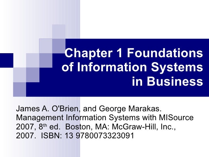 Chapter 1 Foundations of Information Systems in Business James A. O'Brien, and George Marakas.  Management   Information S...