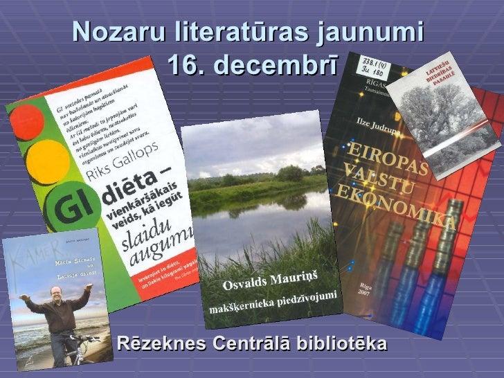 Nozaru literatūras jaunumi  16. decembrī <ul><li>Rēzeknes Centrālā bibliotēka </li></ul>
