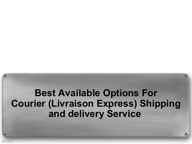 Best Available Options For Courier (Livraison Express) Shipping and delivery Service