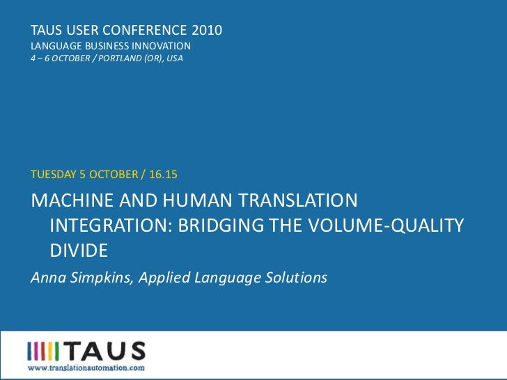 TAUS USER CONFERENCE 2010 LANGUAGE BUSINESS INNOVATION 4 – 6 OCTOBER / PORTLAND (OR), USA     TUESDAY 5 OCTOBER / 16.15  M...