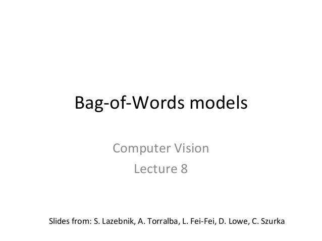 Bag-of-Words models                  Computer Vision                     Lecture 8Slides from: S. Lazebnik, A. Torralba, L...