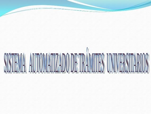 AUTOMATIZAR     TODO    TIPO   DETRAMITES DENTRO DE LA UNIVERSIDADCON EL FIN DE LOGRAR ELIMINAR LABUROCRACIA EXISTENTE DEN...