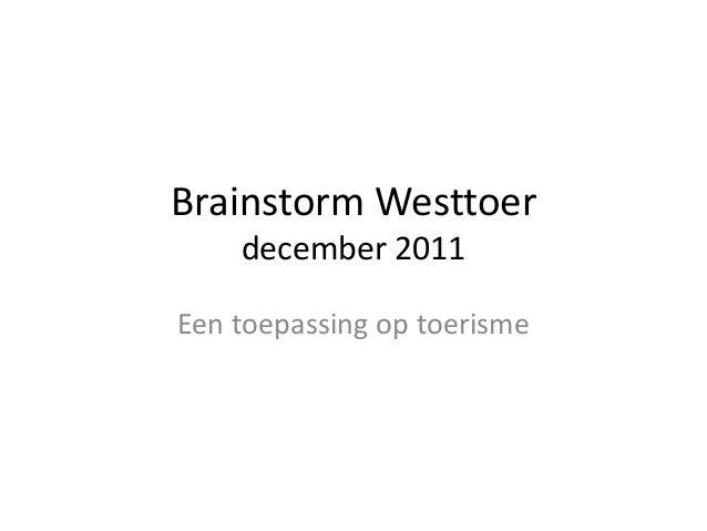 Brainstorm Westtoer december 2011 Een toepassing op toerisme