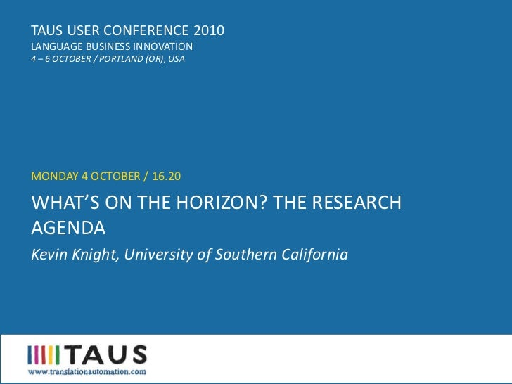 TAUS USER CONFERENCE 2010 LANGUAGE BUSINESS INNOVATION 4 – 6 OCTOBER / PORTLAND (OR), USA     MONDAY 4 OCTOBER / 16.20  WH...