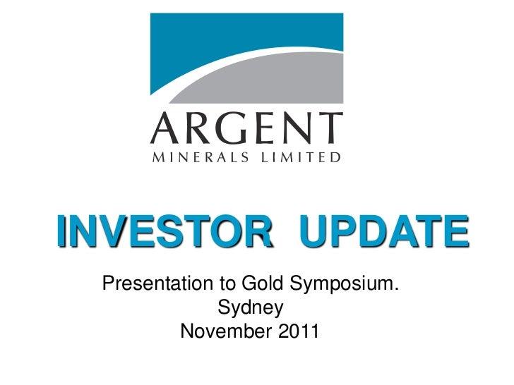 INVESTOR UPDATE Presentation to Gold Symposium.              Sydney         November 2011