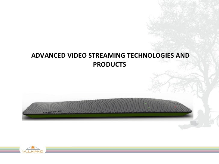 ADVANCED VIDEO STREAMING TECHNOLOGIES AND PRODUCTS