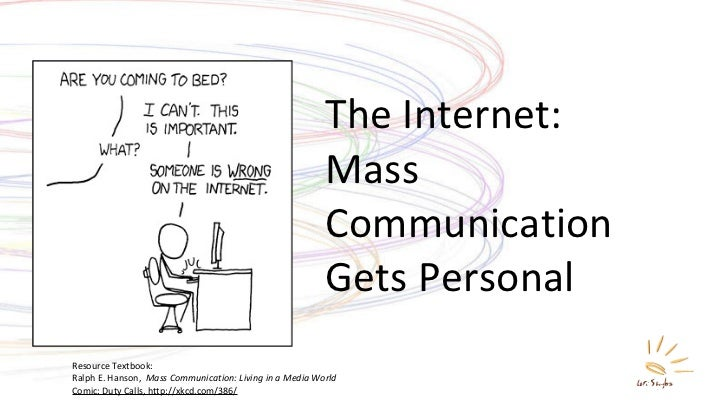 The Internet: Mass Communication  Gets Personal Resource Textbook: Ralph E. Hanson,  Mass Communication: Living in a Media...