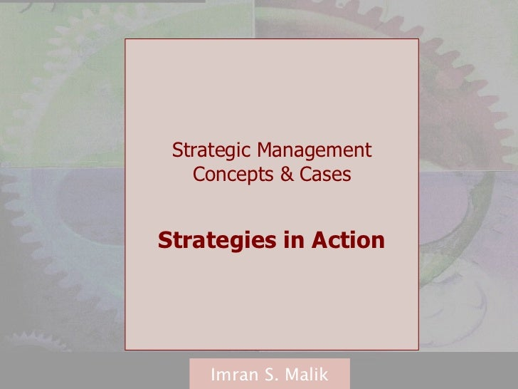 Strategic Management Concepts & Cases Strategies in Action