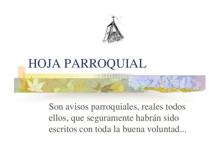 HOJA PARROQUIAL  Son avisos parroquiales, reales todos  ellos, que seguramente habrán sido  escritos con toda la buena vol...