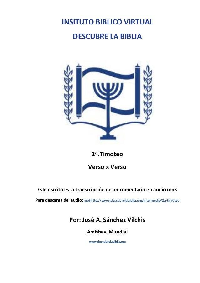 INSITUTO BIBLICO VIRTUAL DESCUBRE LA BIBLIA  2ª.Timoteo Verso x Verso Este escrito es la transcripción de un comentario en...