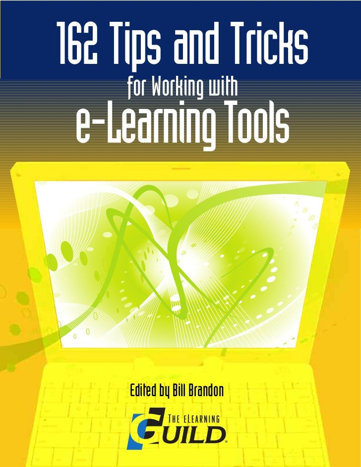 162 Tips and Tricks      for Working with  e-Learning Tools      Edited by Bill Brandon