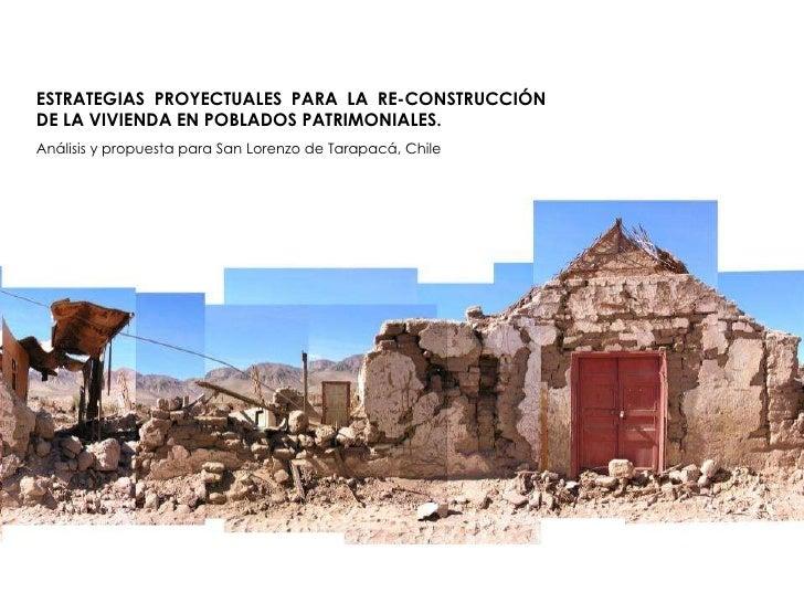 ESTRATEGIAS PROYECTUALES PARA LA RE-CONSTRUCCIÓN DE LA VIVIENDA EN POBLADOS PATRIMONIALES.  Análisis y propuesta para San ...