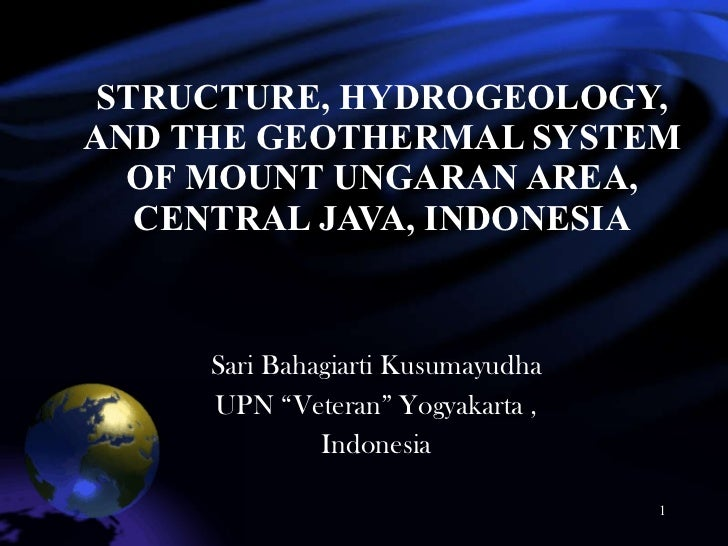 STRUCTURE, HYDROGEOLOGY, AND THE GEOTHERMAL SYSTEM OF MOUNT UNGARAN AREA, CENTRAL JAVA, INDONESIA Sari B ahagiarti  Kusuma...