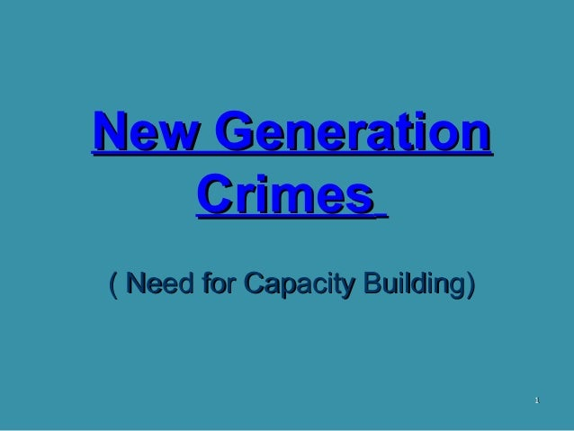 11 New GenerationNew Generation CrimesCrimes ( Need for Capacity Building)( Need for Capacity Building)