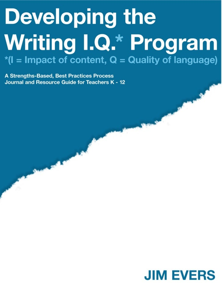 DEVELOPINGTHE WRITING I.Q.* PROGRAM:    *(I = Impact of content, Q = Quality of language)    A Strengths-Based, Best Pract...